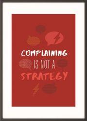 """PAPERFLOW """"Complaining is not a strategy"""" 50x70 cm motivációs fekete keretes falikép"""